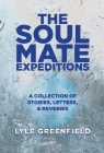 The Soul Mate Expeditions: A Collection of Stories, Letters, & Reveries Cover Image