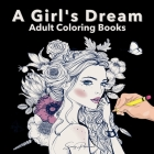 A Girls Dream Adult Coloring Books: Detailed Drawings Of Beautiful Women With Floral Designs ... Relaxation & Mindfulness & Stress Relief Coloring Boo Cover Image