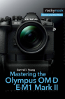 Mastering the Olympus Om-D E-M1 Mark II Cover Image