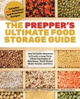 The Prepper's Ultimate Food-Storage Guide: Your Complete Resource to Create a Long-Term, Lifesaving Supply of Nutritious, Shelf-Stable Meals, Snacks, and More   Cover Image