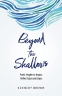 Beyond the Shallows: Poetic insights to inspire, reflect upon and enjoy Cover Image