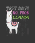 Test Day? No Prob Llama: Teacher Appreciation Notebook Or Journal Cover Image