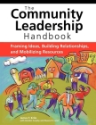 The Community Leadership Handbook: Framing Ideas, Building Relationships, and Mobilizing Resources Cover Image