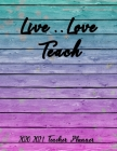 Live .. Love Teach: Planner For teachers for the academic year 2020-2021/ Weekly and monthly organizer with important dates, To do's and n Cover Image