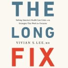 The Long Fix Lib/E: Solving America's Health Care Crisis with Strategies That Work for Everyone Cover Image
