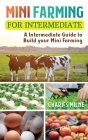 Mini Farming for Intermediate: A Intermediate Guide to Build your Mini Farming Cover Image