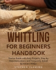 Whittling for Beginners Handbook: Starter Guide with Easy Projects, Step by Step Instructions and Frequently Asked Questions (FAQs) (DIY #3) Cover Image