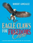 Eagle Claws for Freedoms Cause: (A Collection of American Poems on Draining the Swamp) Hint: Mask Not Required.) Cover Image