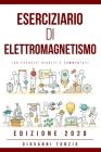Eserciziario di Elettromagnetismo: 158 Esercizi Risolti e Commentati Edizione 2020 Cover Image