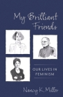 My Brilliant Friends: Our Lives in Feminism (Gender and Culture) Cover Image