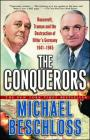 The Conquerors: Roosevelt, Truman and the Destruction of Hitler's Germany, 1941-1945 Cover Image