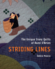 Striding Lines: The Unique Story Quilts of Rumi O'Brien Cover Image