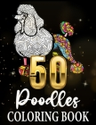 50 poodles coloring books, Poodle Coloring Book for Adults Made with more than 50 Mandala Style Cover Image