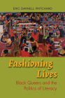 Fashioning Lives: Black Queers and the Politics of Literacy Cover Image
