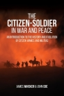 The Citizen-Soldier in War and Peace: An Introduction to the History and Evolution of Citizen Armies and Militias Cover Image