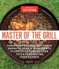 Master of the Grill: Foolproof Recipes, Top-Rated Gadgets, Gear, & Ingredients Plus Clever Test Kitchen Tips & Fascinating Food Science Cover Image