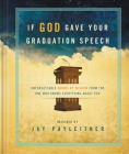 If God Gave Your Graduation Speech: Unforgettable Words of Wisdom from the One Who Knows Everything About You Cover Image