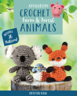 Amigurumi Crochet: Farm and Forest Animals: Includes 26 Patterns! Cover Image
