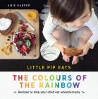Little Pip Eats: The Colours of the Rainbow: Recipes to help your child eat adventurously Cover Image