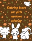 Coloring books for girls awesome coloring: A valuable and beautiful coloring book that helps to build your child confidence and Intelligence (100% chi Cover Image