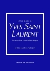 Little Book of Yves Saint Laurent: The Story of the Iconic Fashion House Cover Image