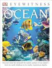 DK Eyewitness Books: Ocean: Discover What Lies Beneath the Watery Surface of Our Planet from its Sunlit Shal Cover Image
