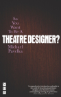 So You Want to Be a Theatre Designer? Cover Image