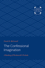 The Confessional Imagination: A Reading of Wordsworth's Prelude Cover Image