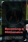 Becoming a Millionaire: Anything From Basic Stock Picking To Advanced Trading Strategies For Beginners: How To Make A Budget Cover Image