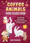 Coffee Animals Word Search Book: Fun Coffee and Animal Shaped Word Search Puzzle Book for Kids and Adults Cover Image