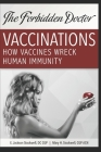 How Vaccines Wreck Human Immunity: A Forbidden Doctor Publication Cover Image