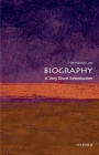 Biography: A Very Short Introduction (Very Short Introductions) Cover Image