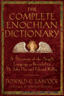 Complete Enochian Dictionary: A Dictionary of the Angelic Language As Revealed to Dr. John Dee and Edward Kelley Cover Image