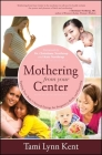 Mothering from Your Center: Tapping Your Body's Natural Energy for Pregnancy, Birth, and Parenting Cover Image