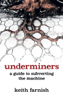 Underminers: A Guide to Subverting the Machine Cover Image