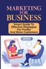 Marketing For Business: Smart Guide To Effective Strategies For Profits And More Customers: How To Maximise Profit In Business Cover Image