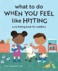 What to Do When You Feel Like Hitting: A No Hitting Book for Toddlers Cover Image