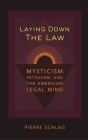 Laying Down the Law: Mysticism, Fetishism, and the American Legal Mind (Critical America #83) Cover Image