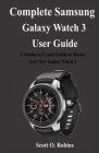 Complete Samsung Galaxy Watch 3 User Guide: A Newbie to Expert Guide to Master your New Galaxy Watch 3 Cover Image