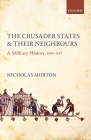 The Crusader States and Their Neighbours: A Military History, 1099-1187 Cover Image