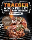 Traeger Wood Pellet Grill and Smoker Cookbook: Essential Traeger Wood Pellet Grill and Smoker Cookbook to Barbecue, Grill, Roast and Smoke for Everyon Cover Image