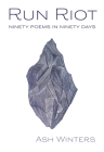 Run Riot: Ninety Poems in Ninety Days Cover Image
