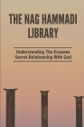 The Nag Hammadi Library: Understanding The Essenes Secret Relationship With God: A Rare Testimony Of Life Cover Image