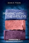 Praying with the Wesleys: Foundations of Methodist Spirituality Cover Image