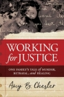 Working for Justice: One Family's Tale of Murder, Betrayal, and Healing Cover Image