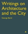 Writings on Architecture and the City: George Baird Cover Image