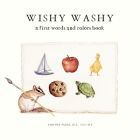 Wishy Washy: A Book of First Words and Colors for Growing Minds Cover Image