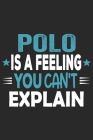 Polo Is A Feeling You Can't Explain: Funny Cool Polo Sport Journal - Notebook - Workbook - Diary - Planner - 6x9 - 120 Dot Grid Pages With An Awesome Cover Image