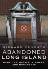 Abandoned Long Island: Mansions, Metals, Missiles, and Monuments (America Through Time) Cover Image