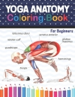 Yoga Anatomy Coloring Book For Beginners: Learn the Anatomy and Enhance Your Practice. A Visual Guide to Form, Function and Movement. Yoga Coloring Bo Cover Image